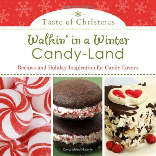 Candy-Land: Recipes and Holiday Inspiration for Candy Lovers (Taste of Christmas) (Candy Land Party)