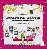 Antonia, ihre Brüder und der Papa: Die Geschichte vom Leben in zwei Familien