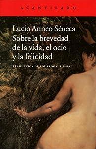 Sobre la brevedad de la vida, el ocio y la felicidad par  Lucio Anneo Séneca