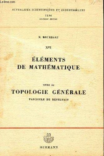 ELEMENTS DE MATHEMATIQUES / XVI - LIVRE III - TOPOLOGIE GENERALE - FASCICULE DE RESULTAT / COLLECTION ACTUALITES SCIENTIFIQUES ET INDUSTRIELLES 1196.