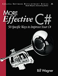 More Effective C#: 50 Specific Ways to Improve Your C# by Bill Wagner (2008-10-17)