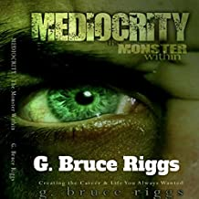 Mediocrity the Monster Within: Creating the Career & Life You Always Wanted