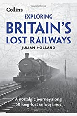 Exploring Britain's Lost Railways: A nostalgic journey along 50 long-lost railway lines Paperback