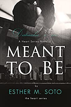 Meant To Be: A Heart Series Companion Novel (The Heart Series) by [Soto, Esther M.]