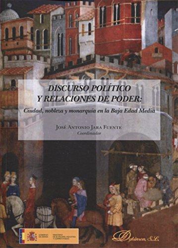 Discurso político y relaciones de poder : ciudad, nobleza y monarquía en la Baja Edad Media