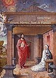 Sittow, Morrow, Juan de Flandes. Drei Maler aus dem Norden am Hof Isabellas von Kastilien - Matthias Weniger