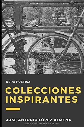 COLECCIONES INSPIRANTES: Obra poética de Jose Antonio López Almena por Sr. Jose Antonio López  Almena