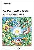 Der Permakultur-Garten. Anbau in Harmonie mit der Natur