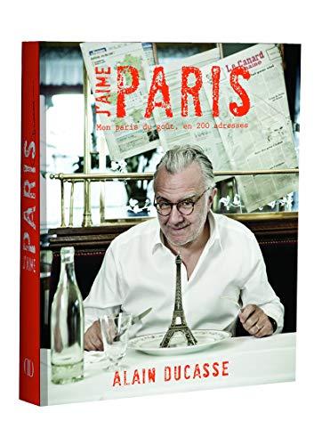 J'aime Paris d'Alain Ducasse par Alain Ducasse