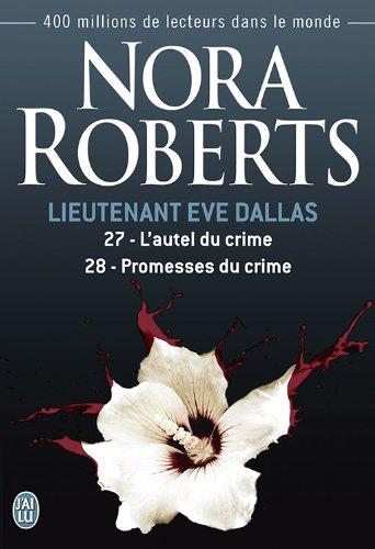 Lieutenant Eve Dallas, Tomes 27 et 28 : L'autel du crime - Promesses du crime par Nora Robert