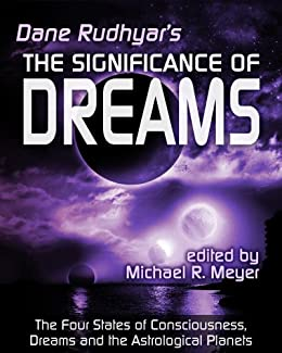 The Significance of Dreams: The Four States of Consciousness, Dreams and the Astrological Planets by [Rudhyar, Dane]