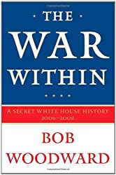 The War Within: A Secret White House History 2006-2008 by Bob Woodward (2008-09-08)