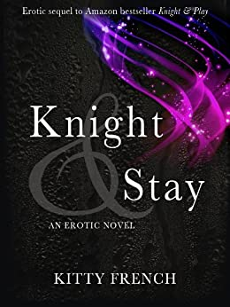 Knight and Stay (The Lucien Knight Erotic Trilogy Book 2) by [French, Kitty]