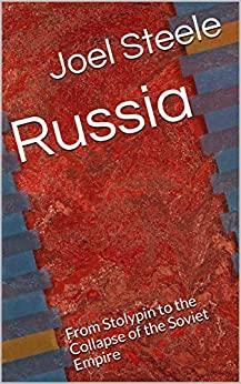 Russia: From Stolypin To The Collapse Of The Soviet Empire por Joel Steele epub