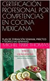 CERTIFICACIÓN PROFESIONAL POR COMPETENCIAS EN COCINA MEXICANA: PLAN DE FORMACIÓN SEMANAL PRÁCTCO Y TÉORICO (43 SEMANAS)