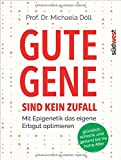 Gute Gene sind kein Zufall: Mit Epigenetik das eigene Erbgut optimieren. Glücklich, schlank und gesund bis ins hohe Alter
