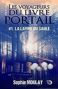 Les voyageurs du Livre Portail, tome 1 : La larme du saule par Sophie Moulay