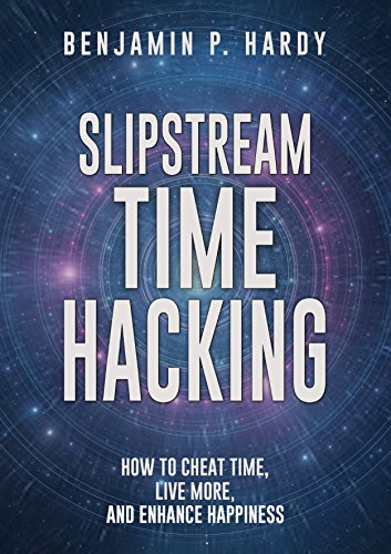 Slipstream Time Hacking: How to Cheat Time, Live More, And Enhance Happiness (English Edition) por Benjamin P. Hardy