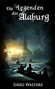 Die Legenden der Alaburg (Alaburg 2/4) (Die Farbseher Saga) von [Walters, Greg]
