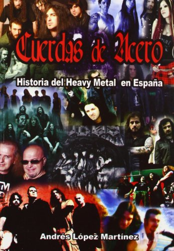 Cuerdas de acero - historia del heavy en España por Andres Lopez Martinez