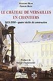 Le château de Versailles en chantiers