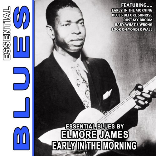 Early In The Morning - Essential Blues By Elmore James