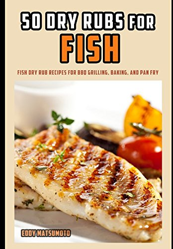 : Fish dry rub recipes for BBQ grilling, baking, and pan fry ()