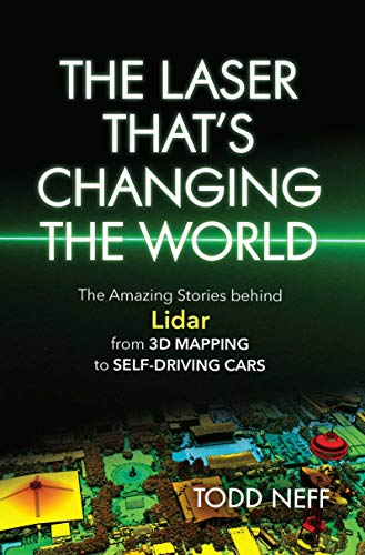 The Laser That's Changing the World: The Amazing Stories behind Lidar, from 3D Mapping to Self-Driving Cars (English Edition)