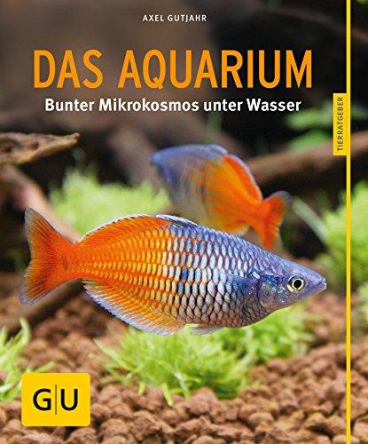 Das Aquarium: Bunter Mikrokosmos im Becken (GU Tierratgeber)