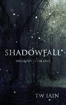Shadowfall: Shadows Book One (English Edition) par [Iain, TW]
