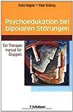 Psychoedukation bei bipolaren Störungen: Ein Therapiemanual für Gruppen