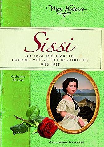 Sissi: Journal d'Élisabeth, future impératrice d'Autriche, 1853-1855