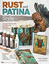 Rust and Patina Style: Creating Fashionable Finishes with Reactive Metal Paints by Suzanne McNeill (2014-05-01)