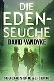 Die Eden-Seuche: Ein apokalyptischer Militär-Thriller (Seuchenkriege-Serie 0)