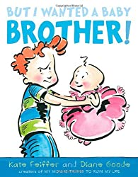 But I Wanted a Baby Brother! by Kate Feiffer (2010-05-04)