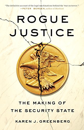 Rogue Justice: The Making of the Security State por Karen J Greenberg
