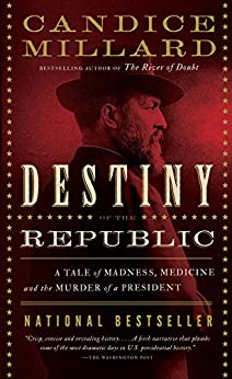 Destiny of the Republic: A Tale of Madness, Medicine and the Murder of a President von [Millard, Candice]