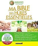 Ma bible des huiles essentielles: Nouvelle édition augmentée entièrement mise à jour