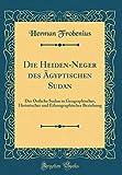 Die Heiden-Neger des Ägyptischen Sudan: Der Östliche Sudan in Geographischer, Historischer und Ethnographischer Beziehung (Classic Reprint) -