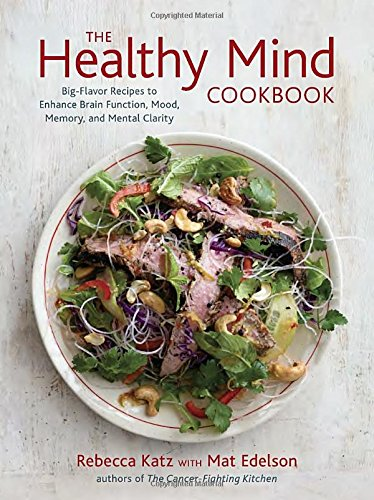 The Healthy Mind Cookbook: Big-Flavor Recipes to Enhance Brain Function, Mood, Memory and Mental Clarity