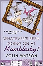 Whatever's Been Going on at Mumblesby? (A Flaxborough Mystery Book 12)