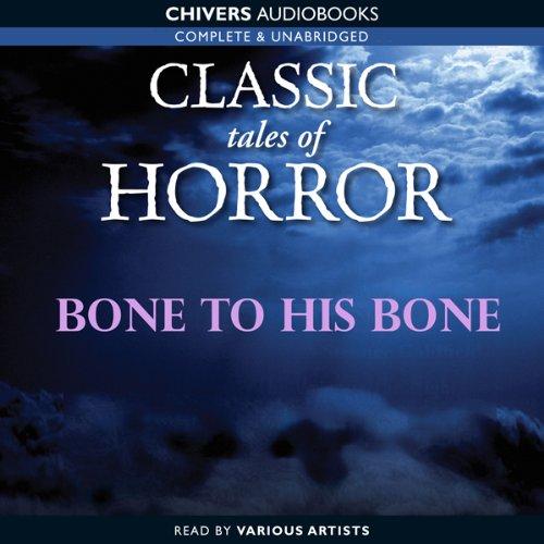 Classic Tales of Horror: Bone to His Bone  Audiolibri