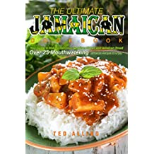 The Ultimate Jamaican Cookbook: Your Guide to Making Delicious Jamaican Dishes and Jamaican Bread - Over 25 Mouthwatering Jamaican Recipes to Enjoy (English Edition)