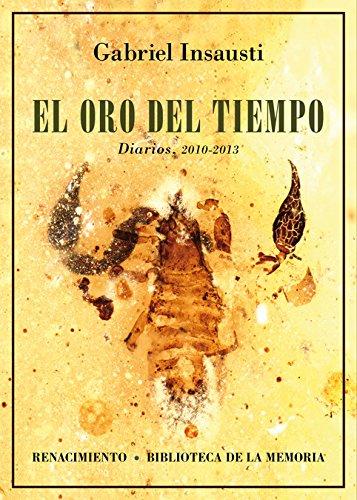 El oro del tiempo: Diarios, 2010-2013 (Biblioteca de la Memoria, Serie Menor)