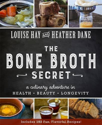 The Bone Broth Secret: A Culinary Adventure in Health, Beauty, and Longevity