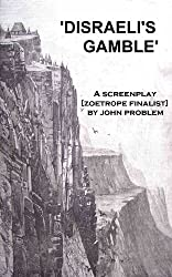 Disraeli's Gamble: A screenplay. [A finalist in Francis Ford Coppola's Zoetrope Screenplay Contest]
