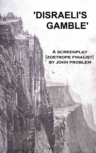 disraelis-gamble-a-screenplay-a-finalist-in-francis-ford-coppolas-zoetrope-screenplay-contest