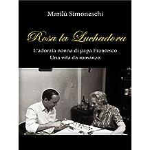 Rosa la Luchadora: L'adorata nonna di papa Francesco