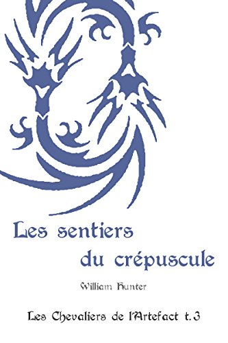 Couverture du livre Les sentiers du crépuscule (Les Chevaliers de l'Artefact t. 3)