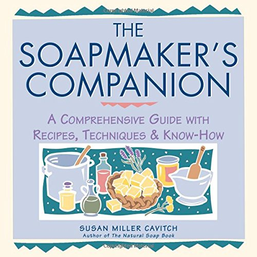 Soapmakers Companion: A Comprehensive Guide with Recipes, Techniques and Know-how (Natural Body Series - The Natural Way to Enhance Your Life) por Susan Miller Cavitch